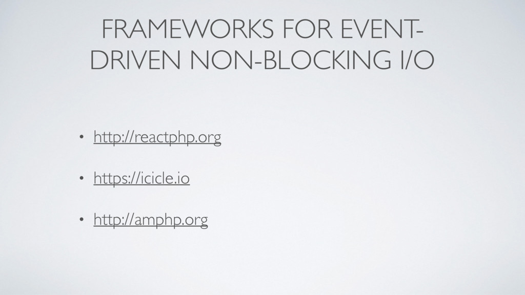 FRAMEWORKS FOR EVENT- DRIVEN NON-BLOCKING I/O •...