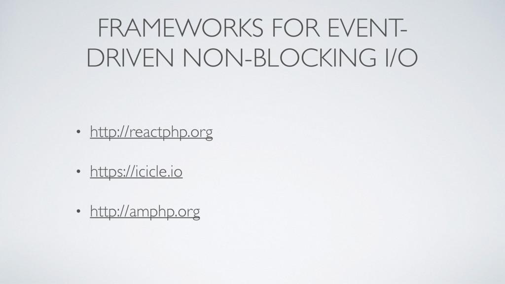 FRAMEWORKS FOR EVENT- DRIVEN NON-BLOCKING I/O •...