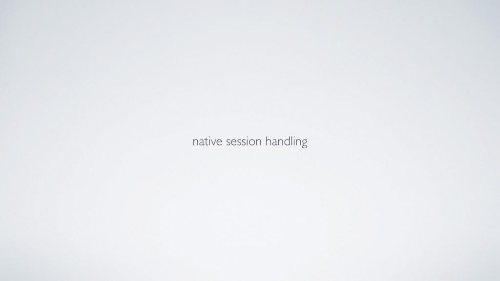 native session handling