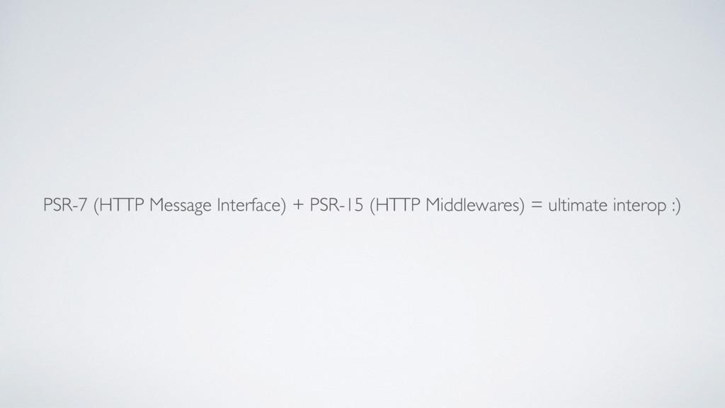 PSR-7 (HTTP Message Interface) + PSR-15 (HTTP M...