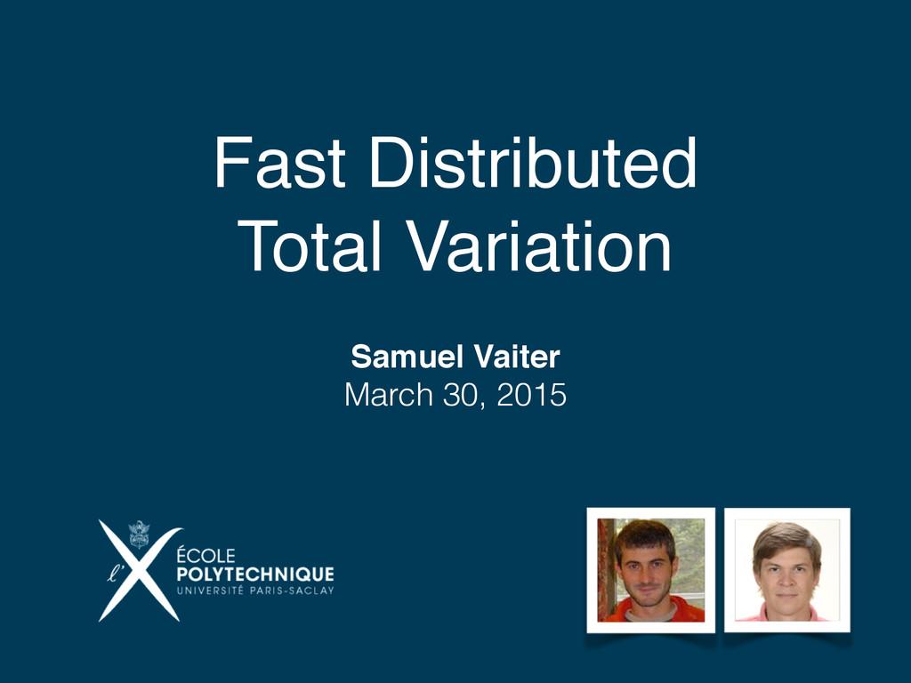 Fast Distributed Total Variation Samuel Vaiter ...