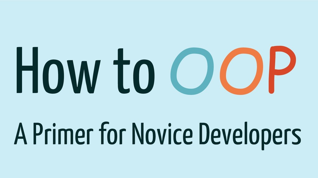 How to OOP A Primer for Novice Developers