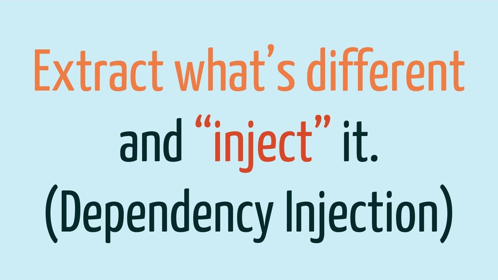 """Extract what's different and """"inject"""" it. (Depe..."""