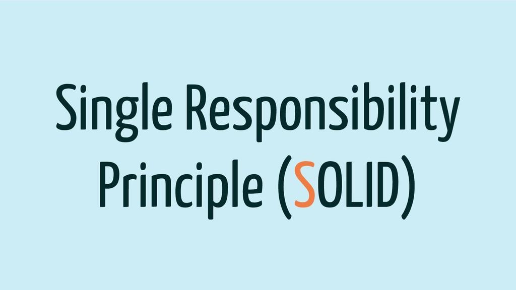 Single Responsibility Principle (SOLID)