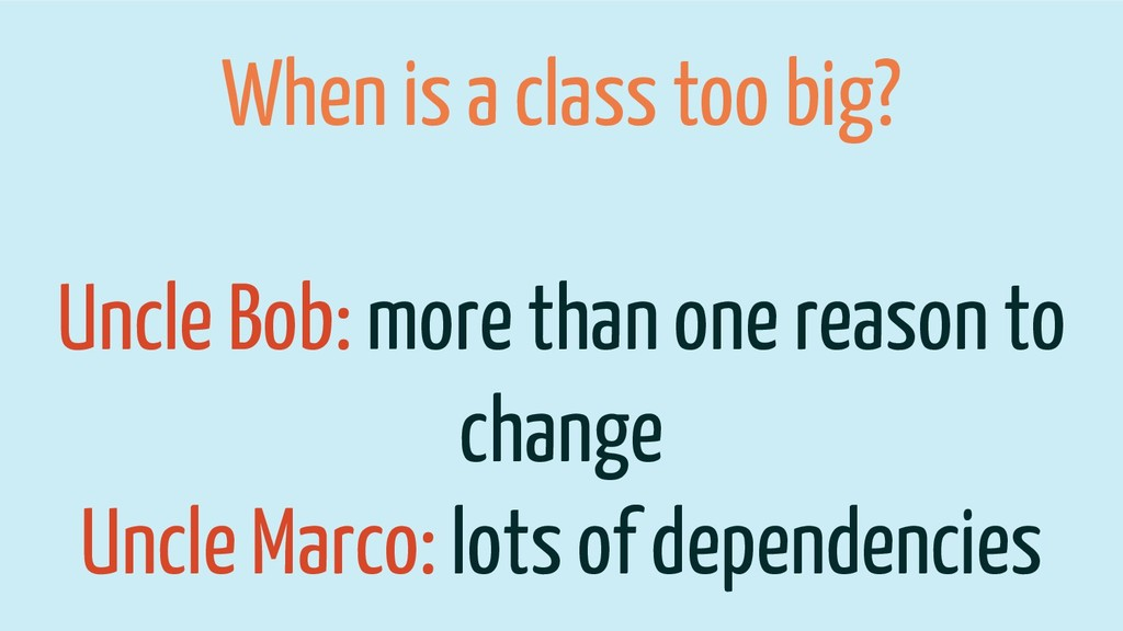 When is a class too big? Uncle Bob: more than o...