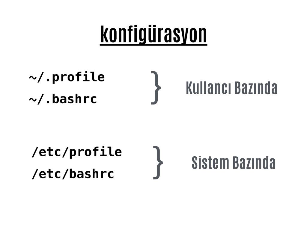 konfigürasyon ~/.profile ~/.bashrc Kullancı Baz...