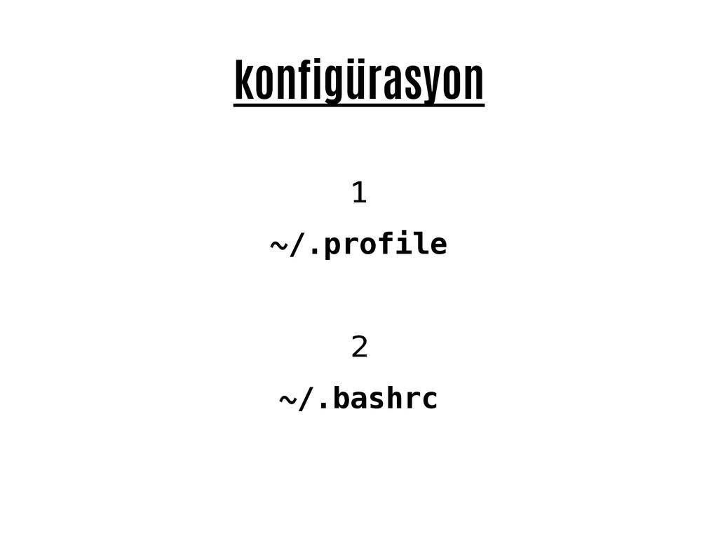 konfigürasyon 1 ~/.profile 2 ~/.bashrc