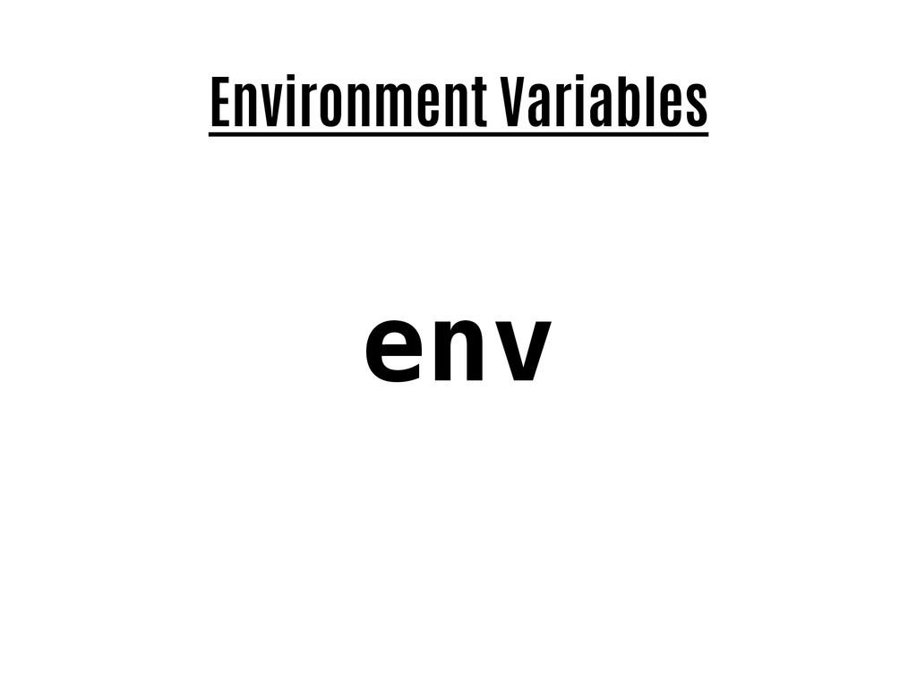 Environment Variables env