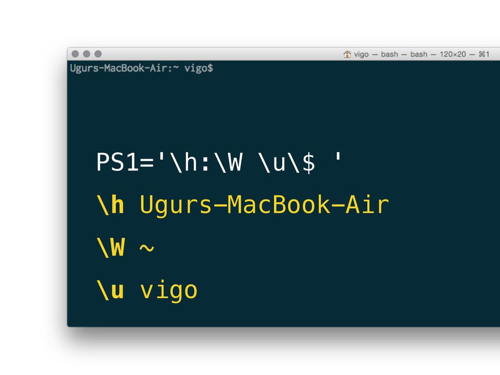 PS1='\h:\W \u\$ ' \h Ugurs-MacBook-Air \W ~ \u ...