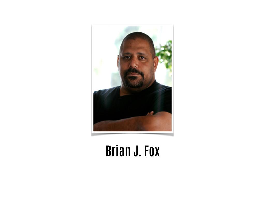 Brian J. Fox