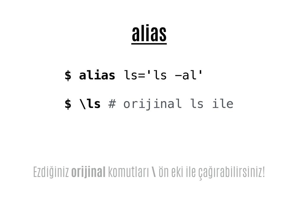 alias $ alias ls='ls -al' $ \ls # orijinal ls i...