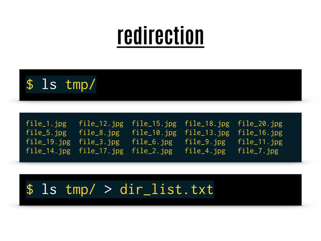 redirection $ ls tmp/ file_1.jpg file_12.jpg fi...