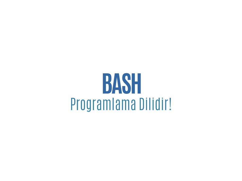 BASH Programlama Dilidir!
