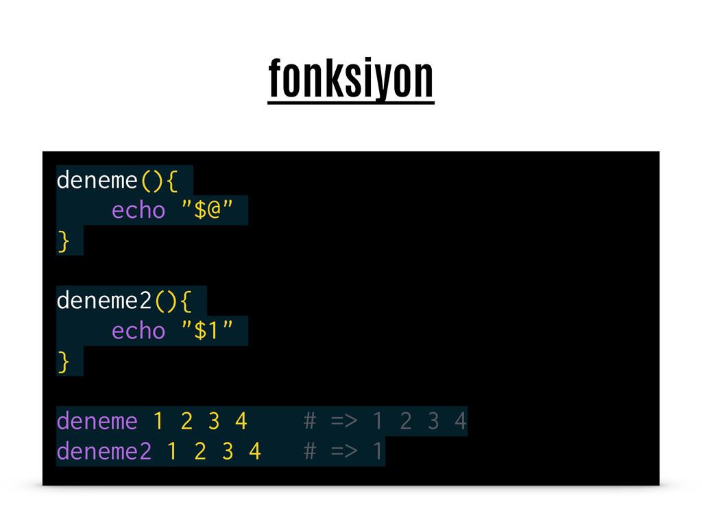 """fonksiyon deneme(){ echo """"$@"""" } deneme2(){ echo..."""