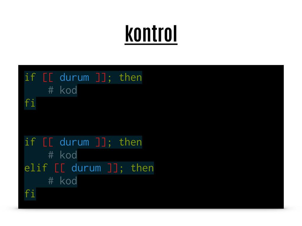 kontrol if [[ durum ]]; then # kod fi if [[ dur...