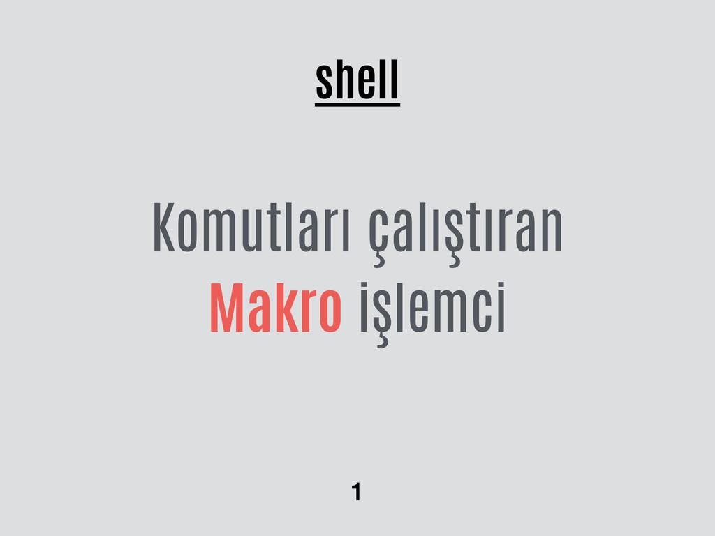 shell Komutları çalıştıran Makro işlemci 1