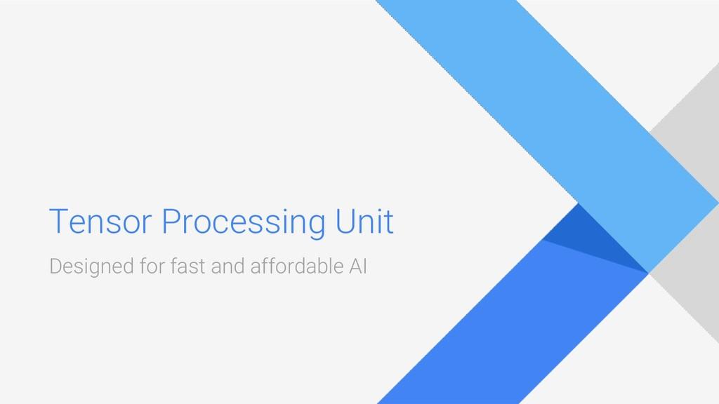 Tensor Processing Unit Designed for fast and af...