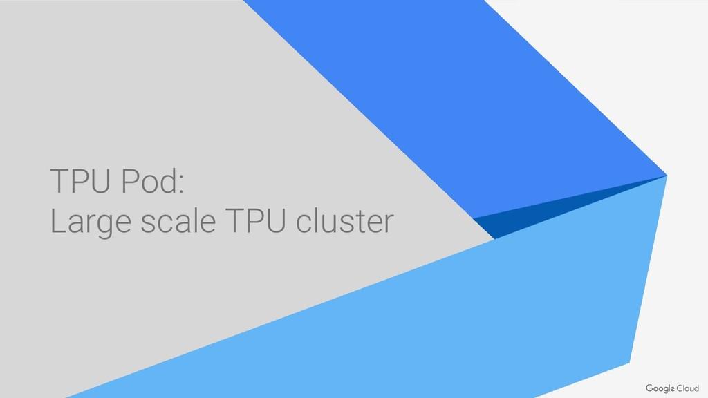 TPU Pod: Large scale TPU cluster