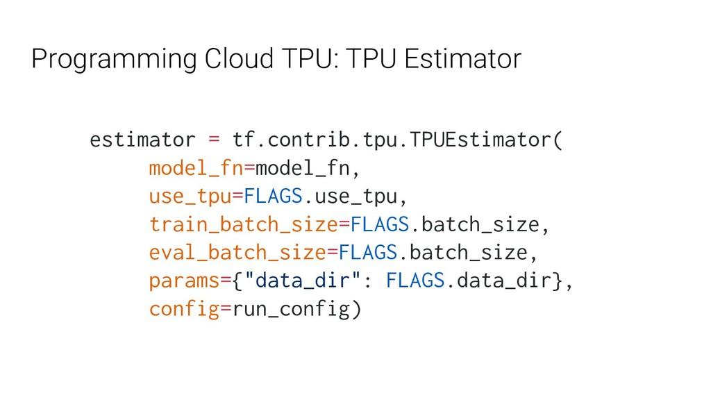 Programming Cloud TPU: TPU Estimator estimator ...