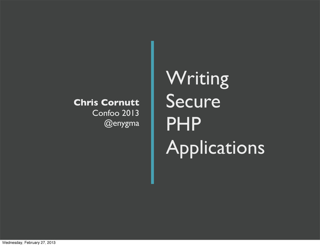 Writing Secure PHP Applications Chris Cornutt C...