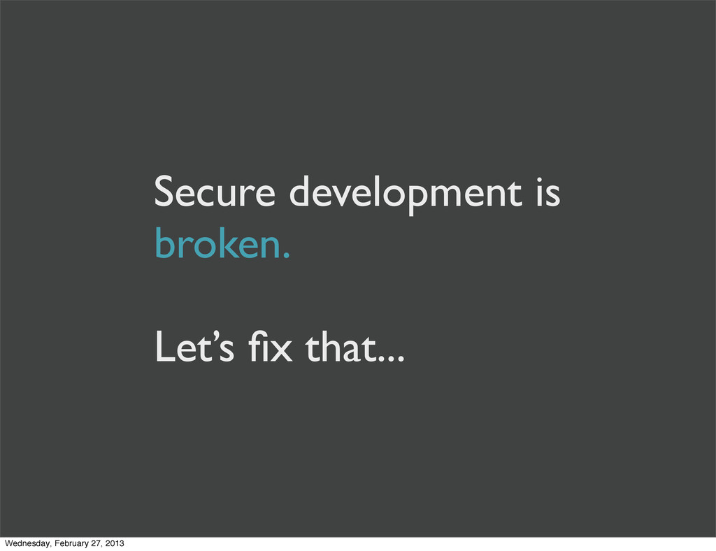 Secure development is broken. Let's fix that... ...