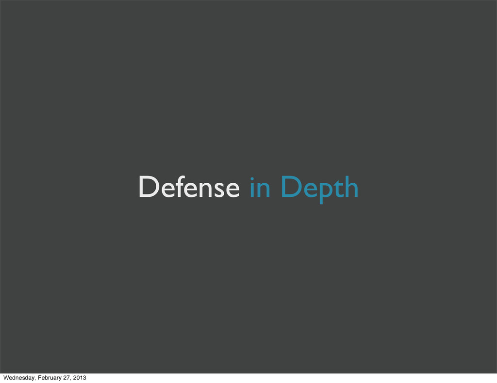 Defense in Depth Wednesday, February 27, 2013