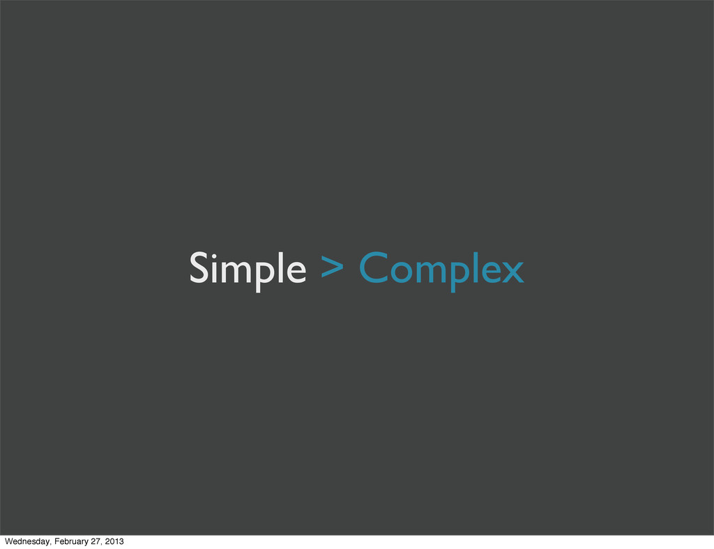 Simple > Complex Wednesday, February 27, 2013