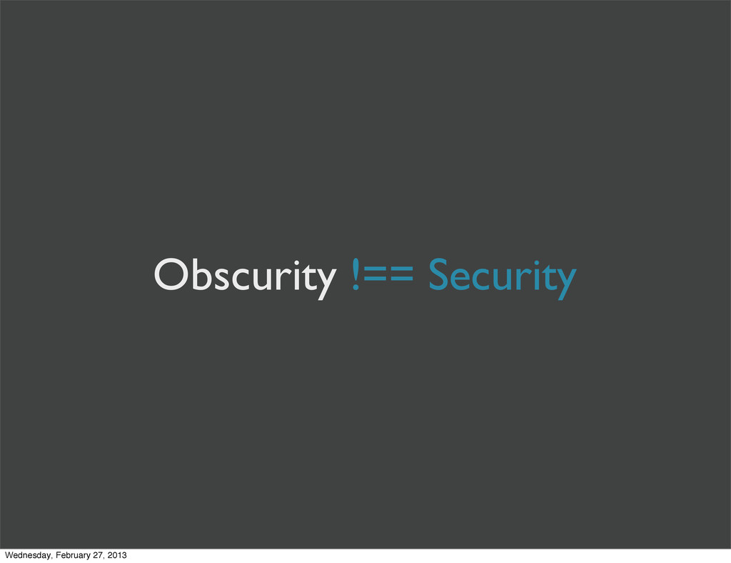 Obscurity !== Security Wednesday, February 27, ...