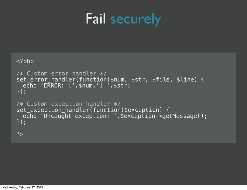 Fail securely <?php /* Custom error handler */ ...