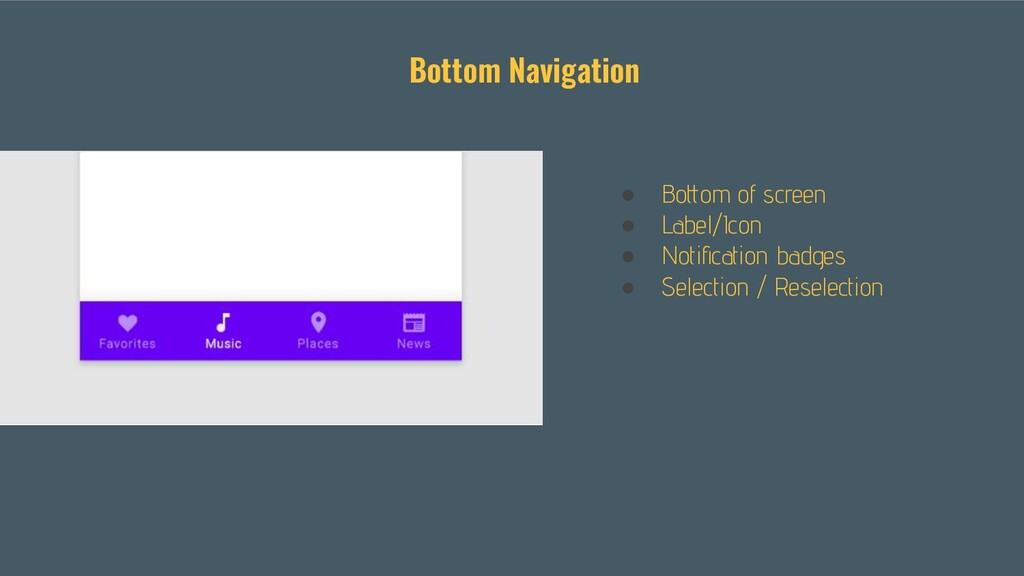 ● Bottom of screen ● Label/Icon ● Notification b...