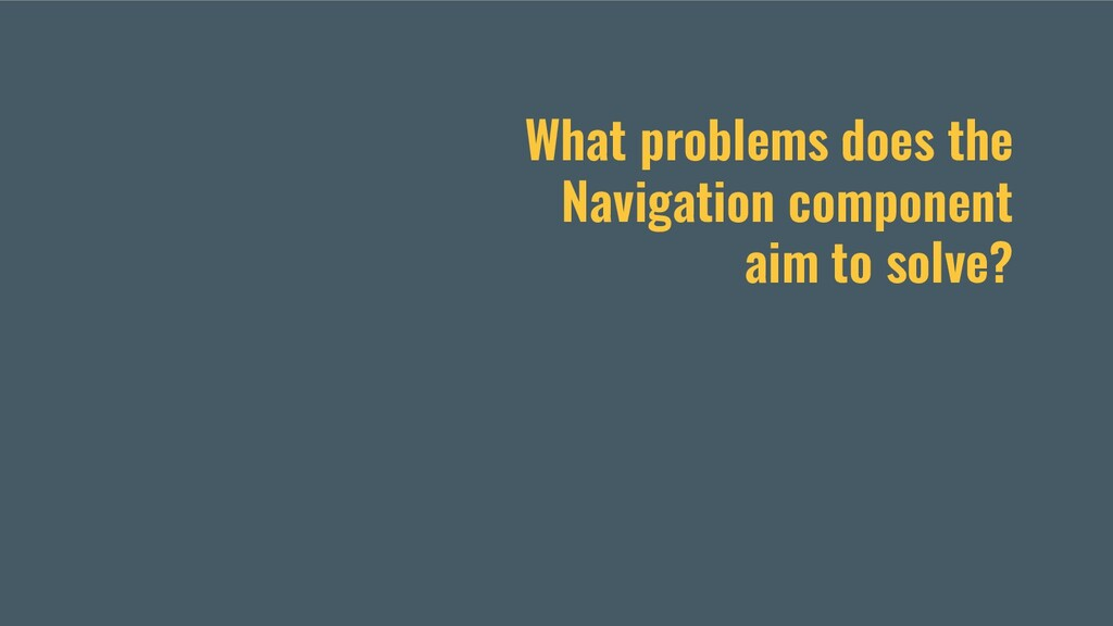 What problems does the Navigation component aim...