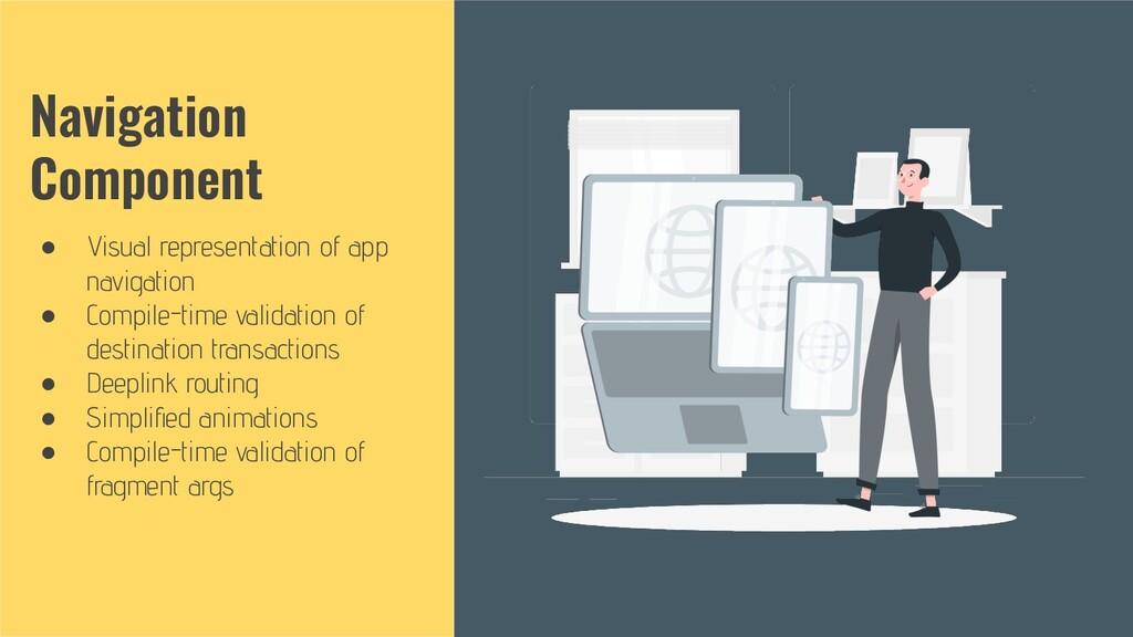 Navigation Component ● Visual representation of...