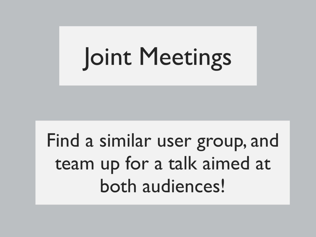 Joint Meetings Find a similar user group, and t...