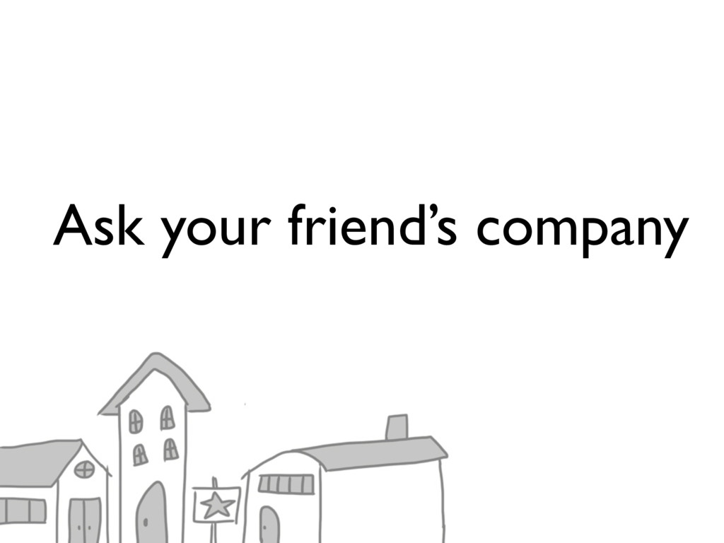 Ask your friend's company
