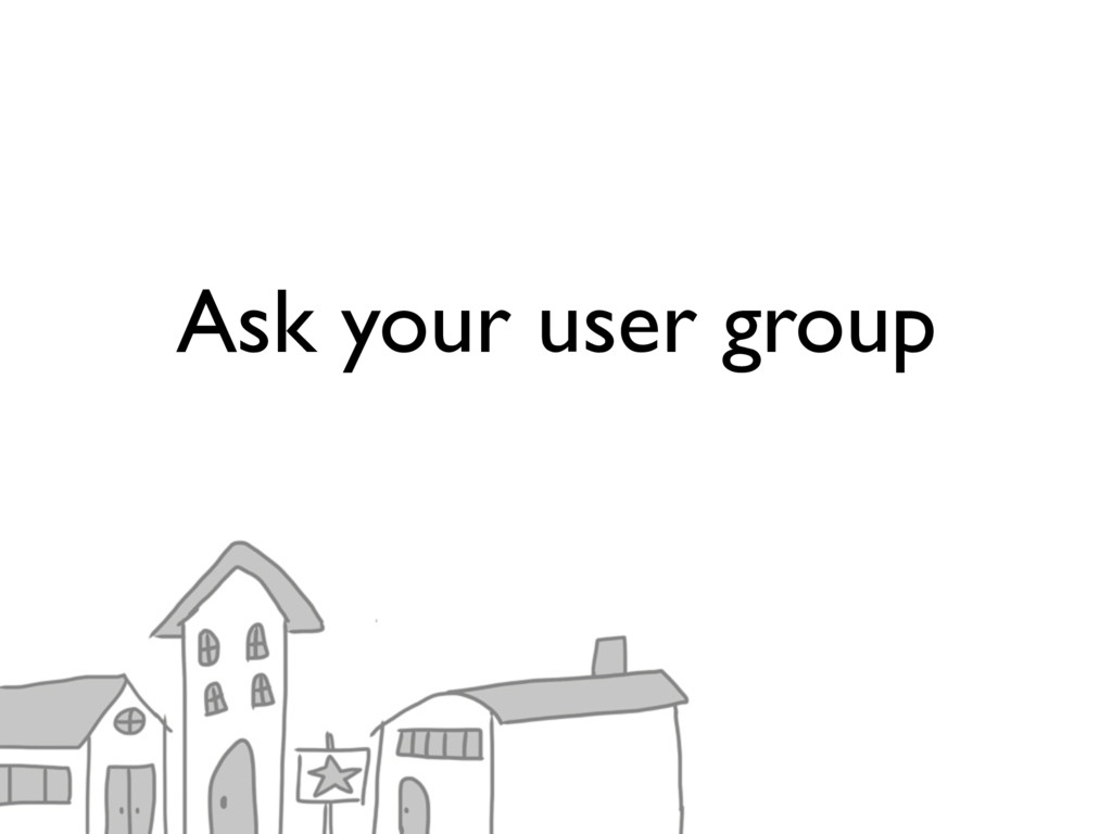 Ask your user group