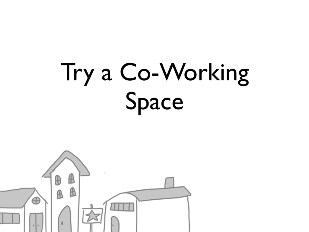 Try a Co-Working Space