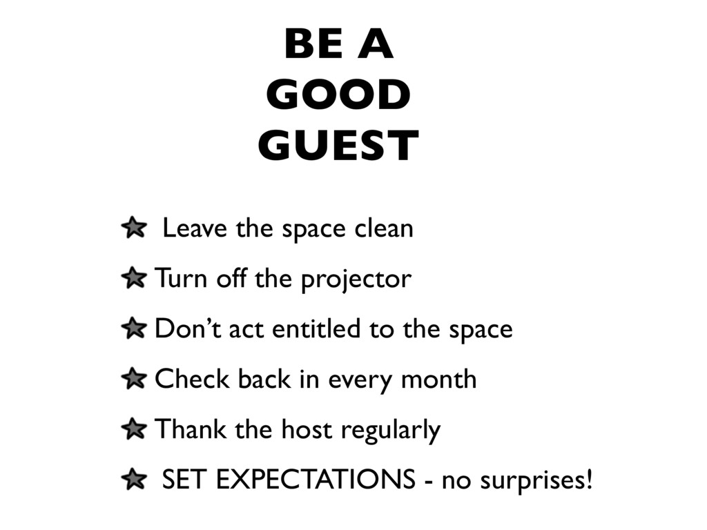 BE A GOOD GUEST Leave the space clean Turn off ...
