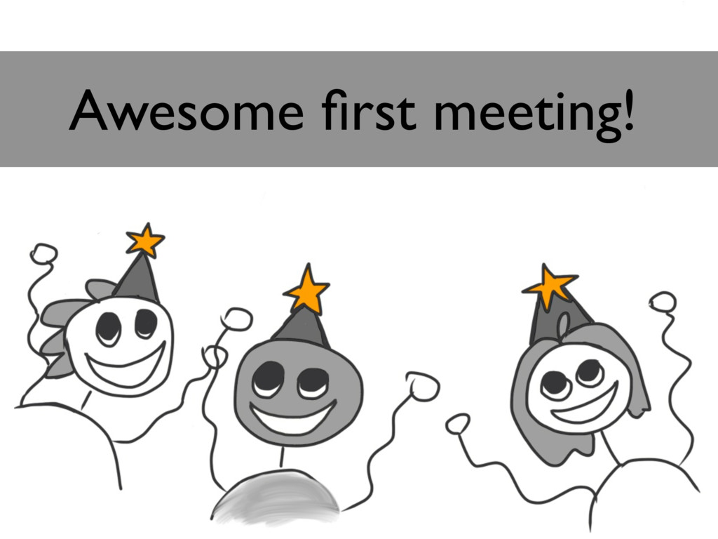 Awesome first meeting!