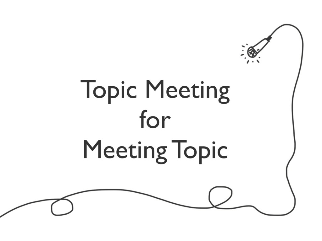 Topic Meeting for Meeting Topic