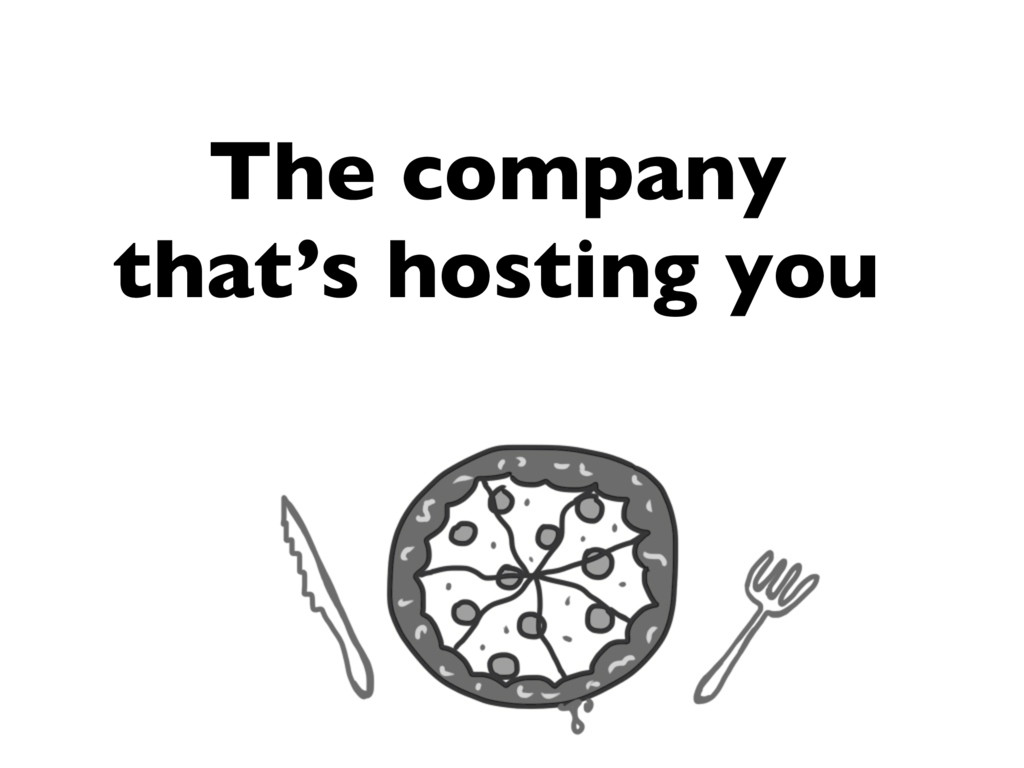 The company that's hosting you