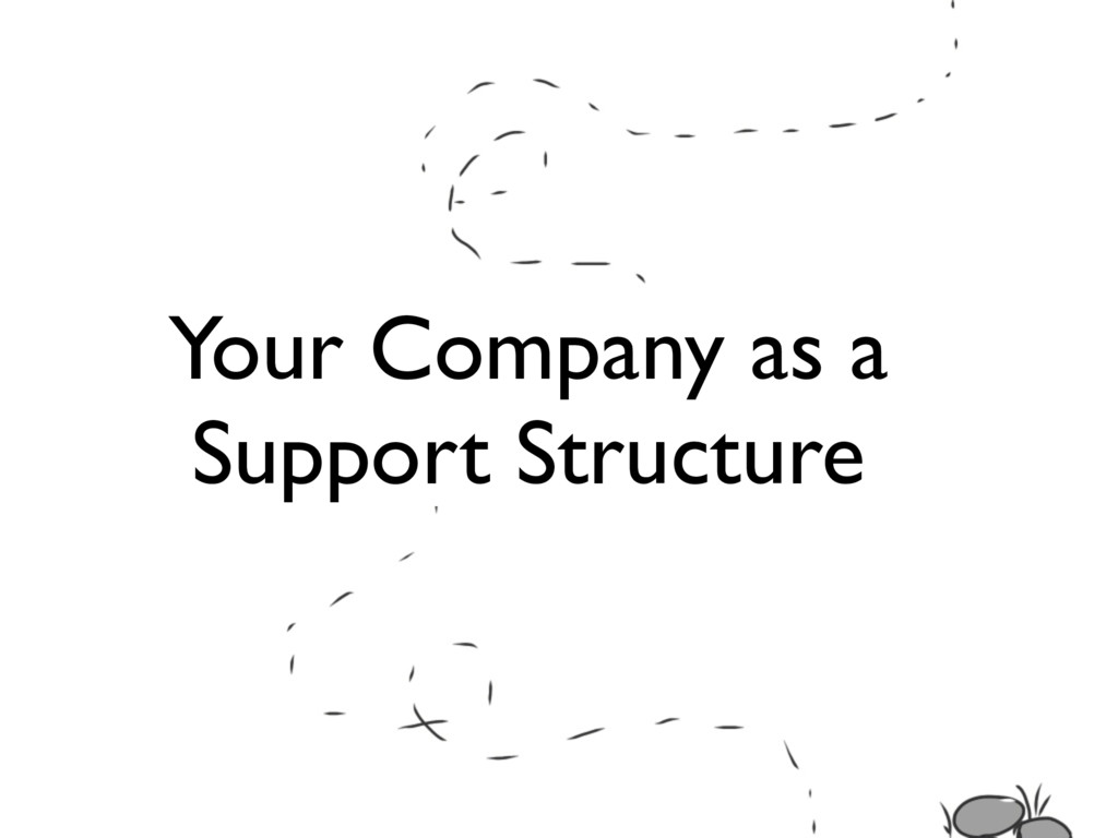 Your Company as a Support Structure