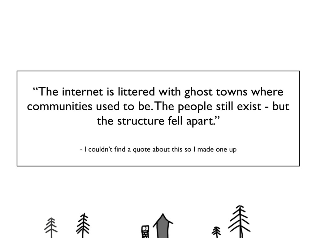 """""""The internet is littered with ghost towns wher..."""