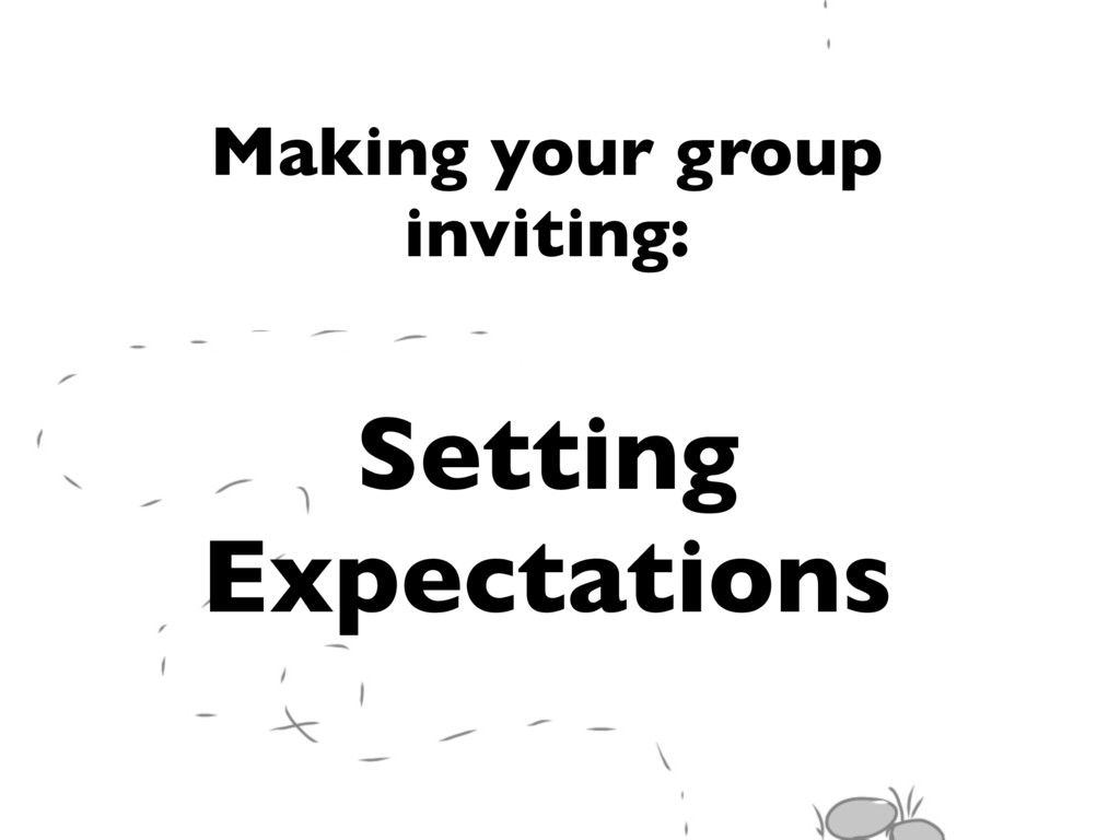 Making your group inviting: Setting Expectations