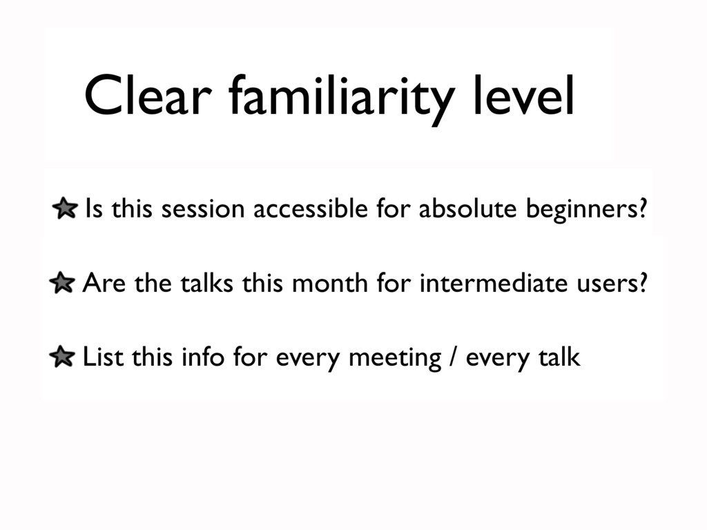 Clear familiarity level Are the talks this mont...