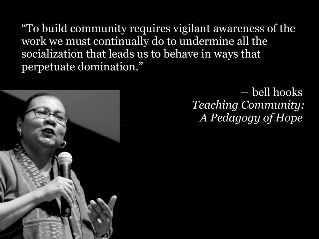 """― Bell Hooks, Teaching Community: A P """"To build..."""