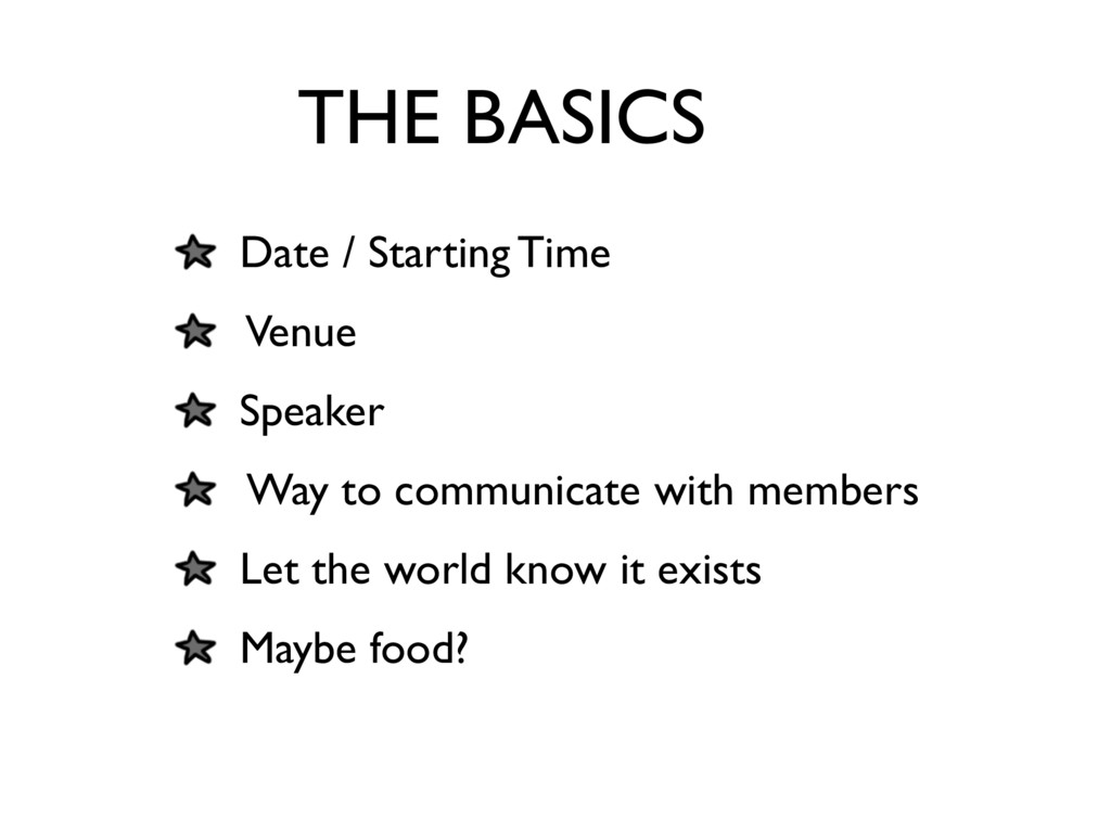 THE BASICS Date / Starting Time Venue Speaker W...