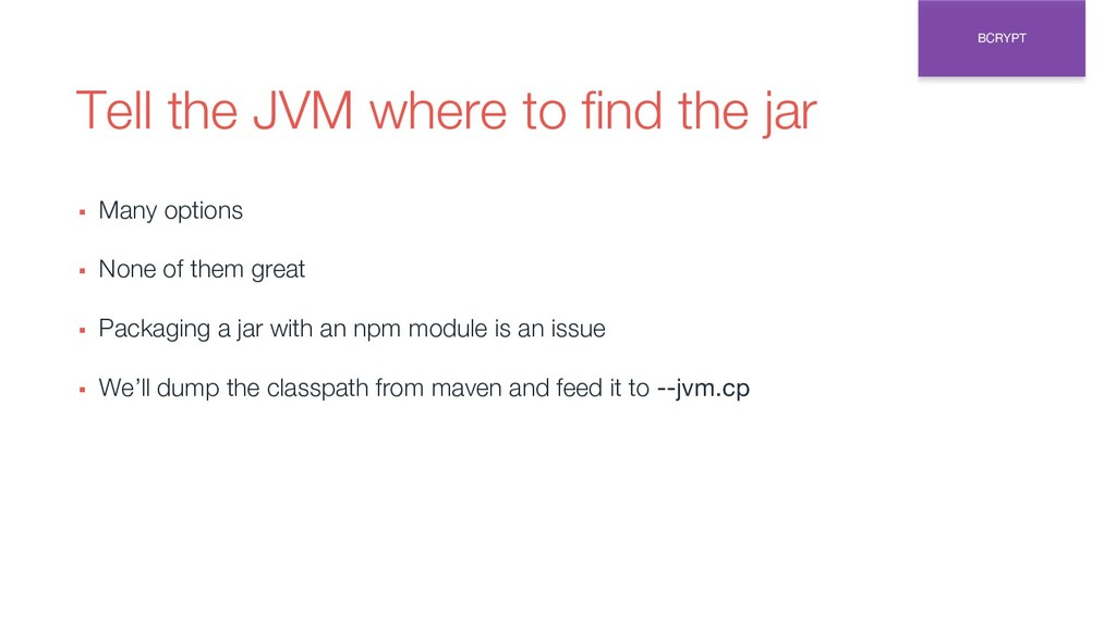 Tell the JVM where to find the jar ▪ Many optio...