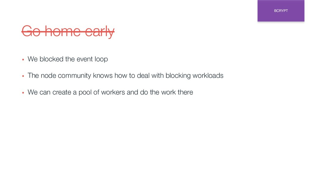 Go home early ▪ We blocked the event loop ▪ The...