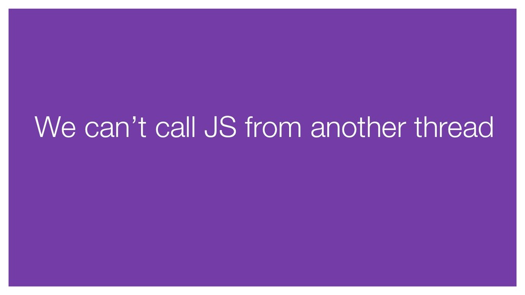 We can't call JS from another thread