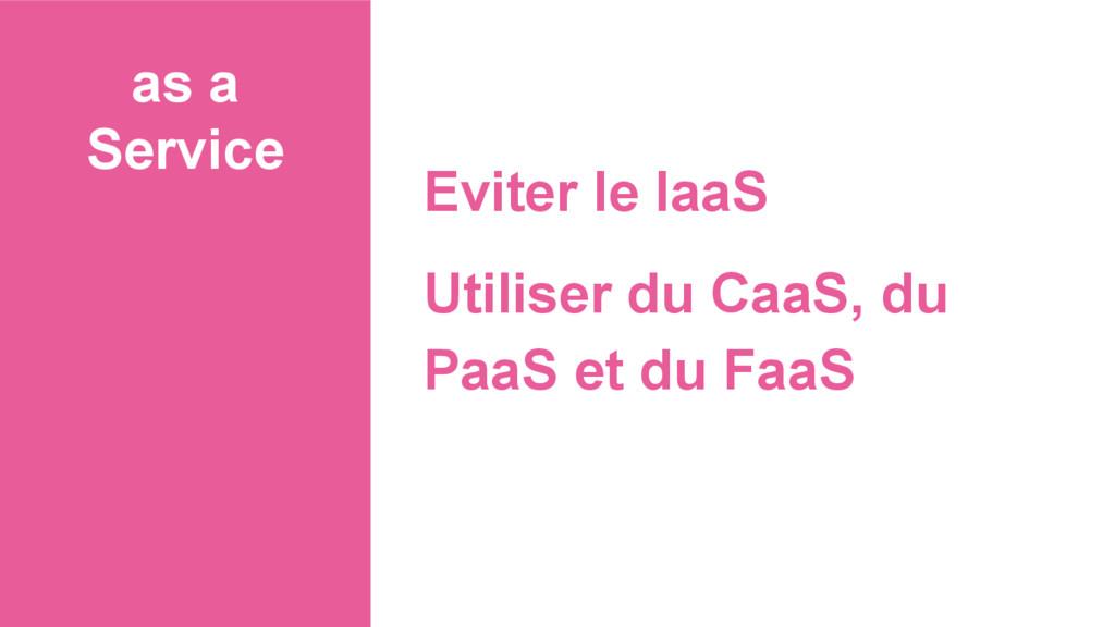 as a Service Eviter le IaaS Utiliser du CaaS, d...
